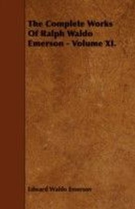 Complete Works Of Ralph Waldo Emerson - Volume XI.