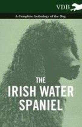 Irish Water Spaniel - A Complete Anthology of the Dog