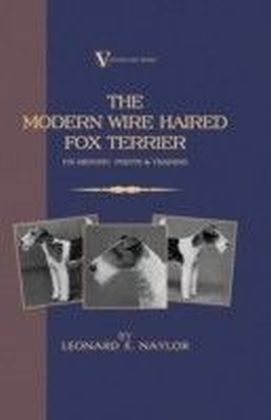 Modern Wire Haired Fox Terrier - Its History, Points & Training (A Vintage Dog Books Breed Classic)