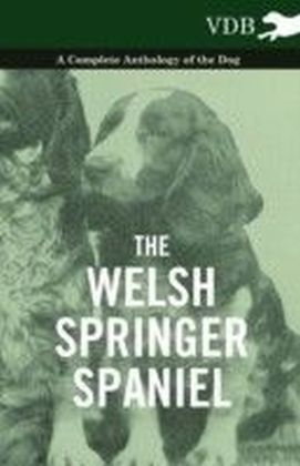 Welsh Springer Spaniel - A Complete Anthology of the Dog