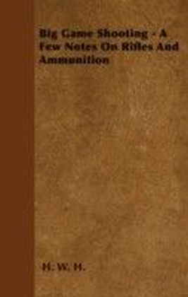 Big Game Shooting - A Few Notes On Rifles And Ammunition