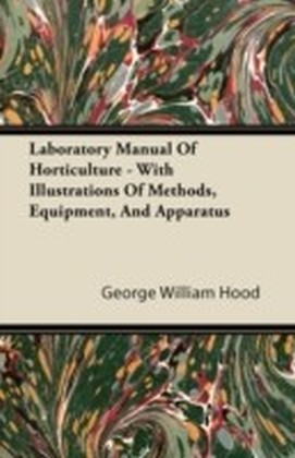Laboratory Manual Of Horticulture - With Illustrations Of Methods, Equipment, And Apparatus