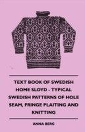 Text Book Of Swedish Home Sloyd - Typical Swedish Patterns Of Hole Seam, Fringe Plaiting And Knitting