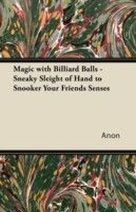 Magic with Billiard Balls - Sneaky Sleight of Hand to Snooker Your Friends Senses
