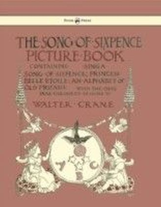 Song Of Sixpence Picture Book - Containing Sing A Song Of Sixpence, Princess Belle Etoile, An Alphabet Of Old Friends