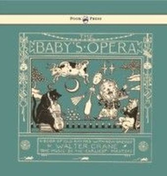Baby's Opera - A Book Of Old Rhymes With New Dresses