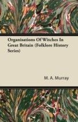 Organisations Of Witches In Great Britain (Folklore History Series)