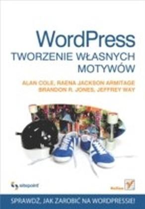 Wordpress. Tworzenie wlasnych motywow