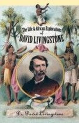 Life and African Exploration of David Livingstone