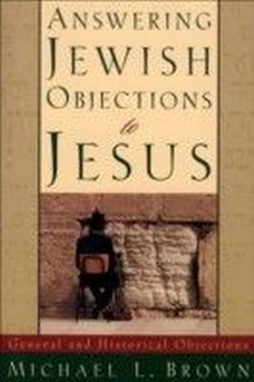 Answering Jewish Objections to Jesus : Volume 1