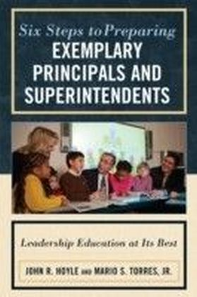 Six Steps to Preparing Exemplary Principals and Superintendents