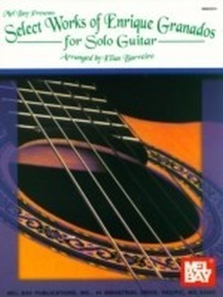 Select Works of Enrique Granados for Solo Guitar
