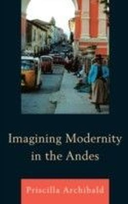 Imagining Modernity in the Andes