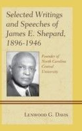 Selected Writings and Speeches of James E. Shepard, 1896-1946