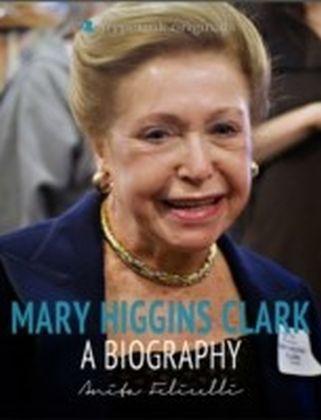 Mary Higgins Clark: A Biography