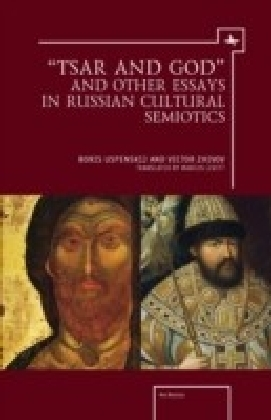 """Tsar and God"" and Other Essays in Russian Cultural Semiotics"