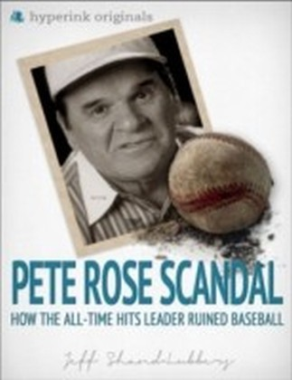 Pete Rose Scandal: How the All-Time Hits Leader Ruined Baseball