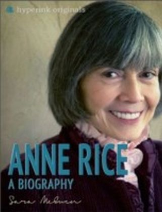 Anne Rice: A Biography