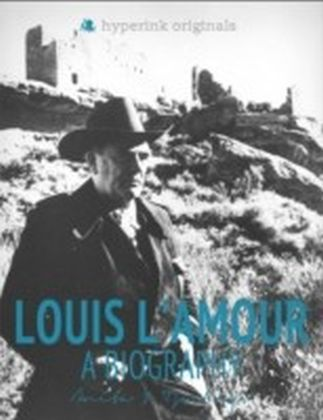 Louis L'Amour: A Biography