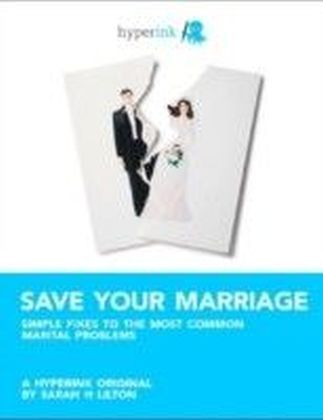 Save Your Marriage: Simple Fixes to the Most Common Marital Problems