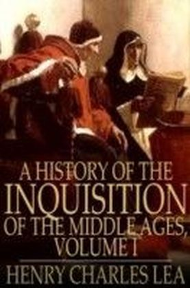 History of the Inquisition of the Middle Ages, Volume I
