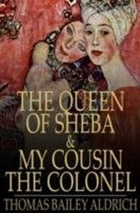 Queen of Sheba & My Cousin the Colonel