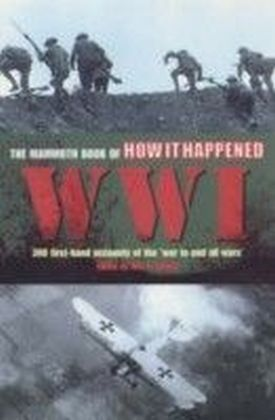 Mammoth Book of How it Happened: World War I