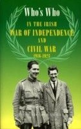 Who's Who in the Irish War of Independence and Civil War