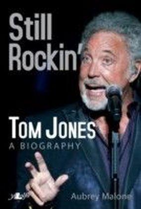 Still Rockin' - Tom Jones, A Biography