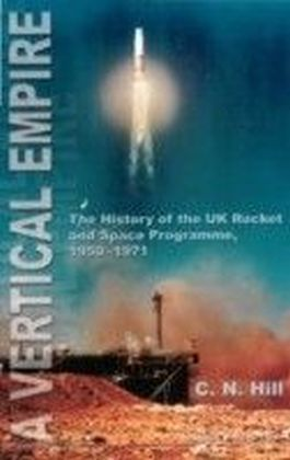 Vertical Empire, A - The History Of The Uk Rocket & Space Programme, 1950-1971