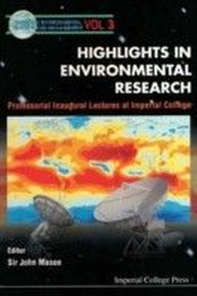 Highlights In Environmental Research, Professorial Inaugural Lectures At Imperial College