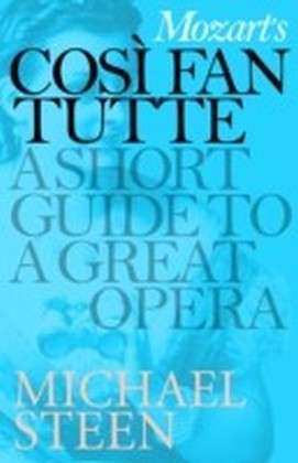 Mozart's Cosi Fan Tutte: A Short Guide to a Great Opera
