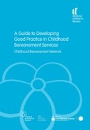 Guide to Developing Good Practice in Childhood Bereavement Services