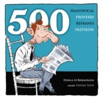 500 Proverbs - 500 Seanfhocal - 500 Przyslow - 500 Refranes