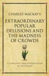 Charles Mackay's Extraordinary Popular Delusions and the Madness of Crowds