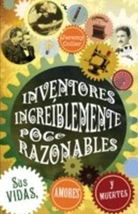 Inventores increiblemente poco razonables; Sus vidas, amores y muertes