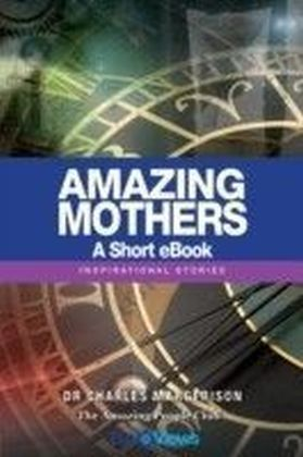 Amazing Mothers - A Short eBook