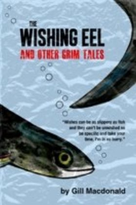 Wishing Eel and Other Grim Tales