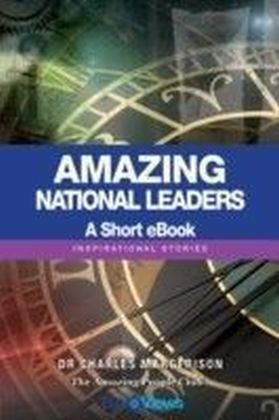 Amazing National Leaders - A Short eBook