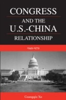 Congress and the U.S.-China Relationship 1949-1979