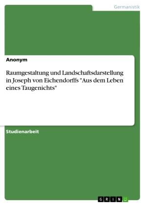 """Raumgestaltung und Landschaftsdarstellung in Joseph von Eichendorffs """"Aus dem Leben eines Taugenichts"""""""