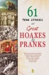 61 True Stories of Great Hoaxes and Pranks