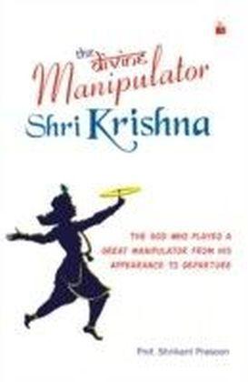 Divine Manipulator - Shri Krishna