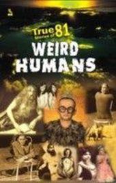 True Stories of 81 Weird Humans