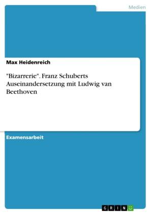 'Bizarrerie'. Franz Schuberts Auseinandersetzung mit Ludwig van Beethoven