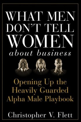 What Men Don't Tell Women About Business