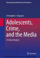Adolescents, Crime, and the Media