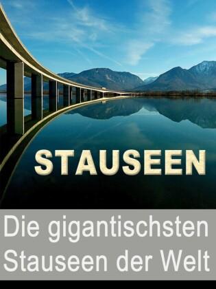 Stauseen - Die gigantischsten Stauseen der Welt