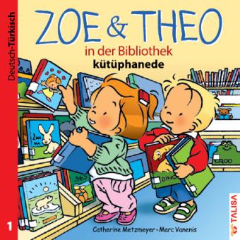 Zoe & Theo in der Bibliothek, Deutsch-Türkisch;Zoe & Theo kütüphanede