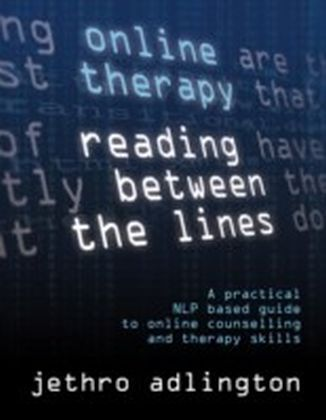 Online Therapy - Reading Between the lines, a practical NLP based guide to online counselling and therapy skills